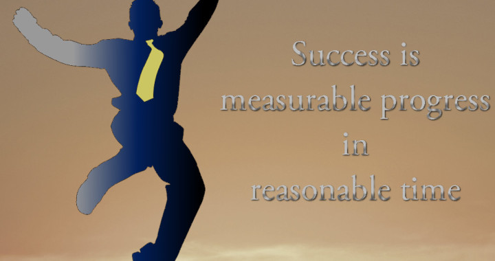Success quotes - Success is measurable progress in reasonable time